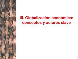III. Globalizaci n econ mica: conceptos y actores clave