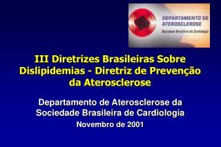 III Diretrizes Brasileiras Sobre Dislipidemias - Diretriz de Preven  o da Aterosclerose