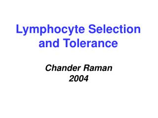 Lymphocyte Selection and Tolerance  Chander Raman 2004