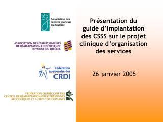 Pr sentation du  guide d implantation des CSSS sur le projet clinique d organisation des services