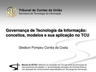 Governan a de Tecnologia da Informa  o:  conceitos, modelos e sua aplica  o no TCU