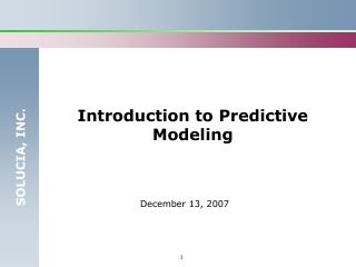 Introduction to Predictive Modeling        December 13, 2007    .