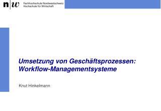 9. Umsetzung von Gesch ftsprozessen: Workflow-Managementsysteme