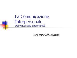 La Comunicazione Interpersonale Dai vincoli alle opportunit