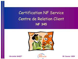 Certification NF Service  Centre de Relation Client NF 345