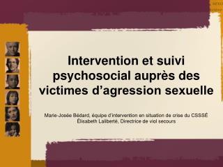 Intervention et suivi psychosocial aupr s des victimes d agression sexuelle  Marie-Jos e B dard,  quipe d intervention e