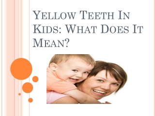 Yellow Teeth In Kids: What Does It Mean?
