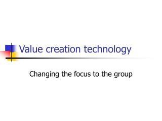 Value creation technology