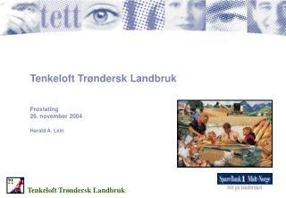 Tenkeloft Tr ndersk Landbruk    Frostating 26. november 2004  Harald A. Lein