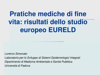 Pratiche mediche di fine vita: risultati dello studio europeo EURELD    Lorenzo Simonato Laboratorio per lo Sviluppo di