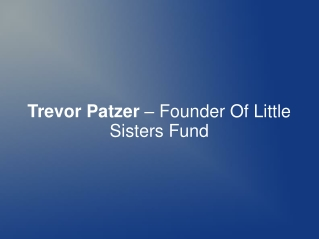 Trevor Patzer – Founder Of Little Sisters Fund