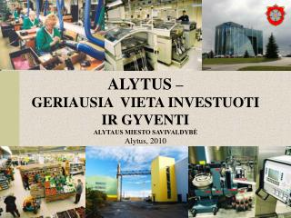 ALYTUS    GERIAUSIA  VIETA INVESTUOTI  IR GYVENTI  ALYTAUS MIESTO SAVIVALDYBE Alytus, 2010