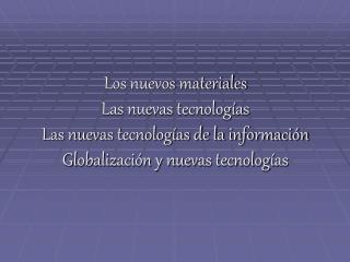 Los nuevos materiales Las nuevas tecnolog as  Las nuevas tecnolog as de la informaci n  Globalizaci n y nuevas tecnolog