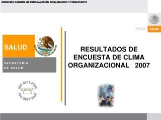 RESULTADOS DE ENCUESTA DE CLIMA ORGANIZACIONAL   2007