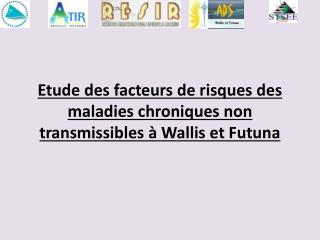 Etude des facteurs de risques des maladies chroniques non transmissibles   Wallis et Futuna