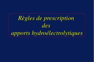 R gles de prescription  des   apports hydro lectrolytiques