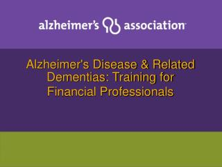 Alzheimers Disease  Related Dementias: Training for Financial Professionals