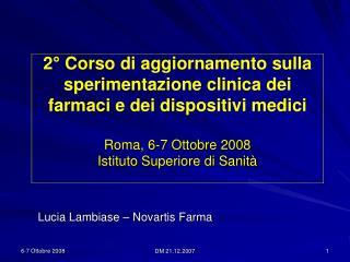 2  Corso di aggiornamento sulla sperimentazione clinica dei farmaci e dei dispositivi medici  Roma, 6-7 Ottobre 2008 Ist