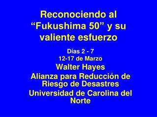 Reconociendo al  Fukushima 50  y su valiente esfuerzo