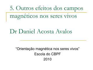 5. Outros efeitos dos campos magn ticos nos seres vivos   Dr Daniel Acosta Avalos