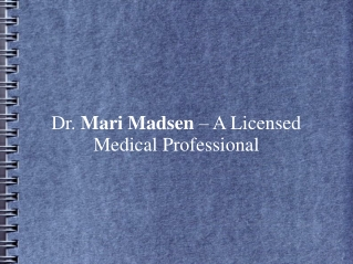 Dr. Mari Madsen – A Licensed Medical Professional