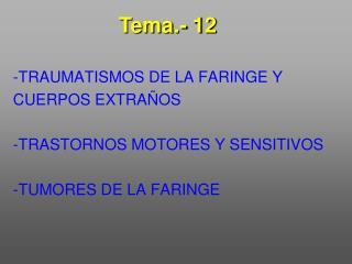 -TRAUMATISMOS DE LA FARINGE Y CUERPOS EXTRA OS   -TRASTORNOS MOTORES Y SENSITIVOS  -TUMORES DE LA FARINGE