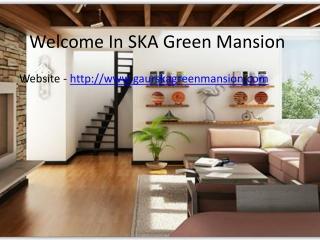 Gaur SKA Green Mansion - 9582647963