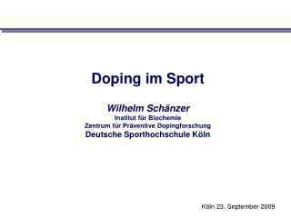 Doping im Sport   Wilhelm Sch nzer Institut f r Biochemie Zentrum f r Pr ventive Dopingforschung Deutsche Sporthochschul