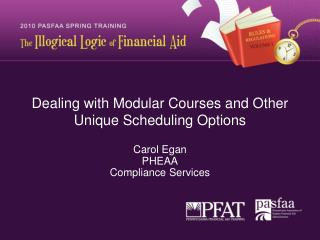 Dealing with Modular Courses and Other Unique Scheduling Options  Carol Egan PHEAA Compliance Services