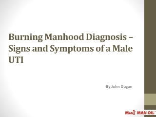 Burning Manhood Diagnosis – Signs and Symptoms of a Male UTI