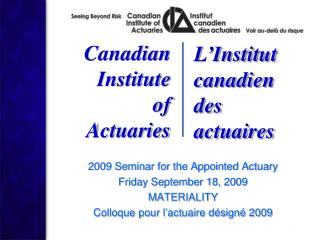 2009 Seminar for the Appointed Actuary Friday September 18, 2009 MATERIALITY Colloque pour l actuaire d sign  2009