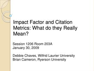 Impact Factor and Citation Metrics: What do they Really Mean