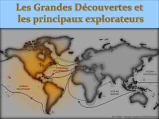 Les Grandes D couvertes et  les principaux explorateurs