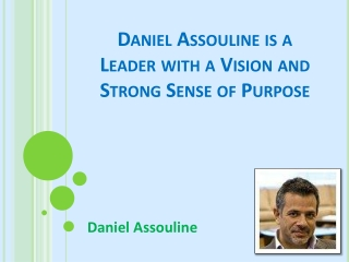 Daniel Assouline is a Leader with a Vision and Strong Sense of Purpose