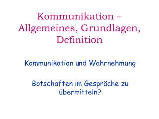 Kommunikation   Allgemeines, Grundlagen, Definition
