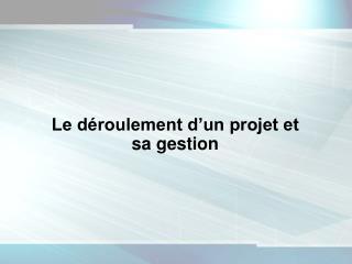 Le d roulement d un projet et sa gestion