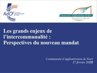 Les grands enjeux de l intercommunalit  :  Perspectives du nouveau mandat    Communaut  d agglom ration de Niort 17 f vr