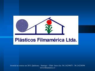 Avenida las esteras sur 2831, Quilicura   Santiago   Chile  fonos-fax: 56-2-6239875   56-2-6238596 filmamerica.cl