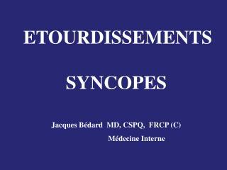 Jacques B dard  MD, CSPQ,  FRCP C                               M decine Interne