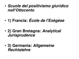 Scuole del positivismo giuridico nell Ottocento  1 Francia:  cole de lEx g se  2 Gran Bretagna: Analytical Jurisprudence