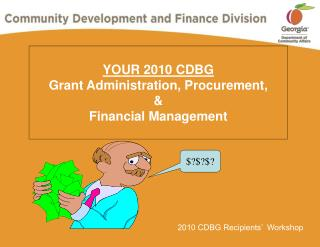 YOUR 2010 CDBG Grant Administration, Procurement,   Financial Management