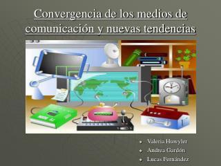 Convergencia de los medios de comunicaci n y nuevas tendencias
