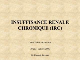 INSUFFISANCE RENALE CHRONIQUE IRC