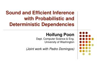 Sound and Efficient Inference with Probabilistic and Deterministic Dependencies