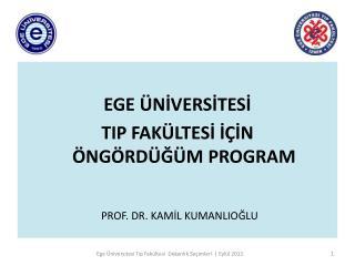 EGE  NIVERSITESI  TIP FAK LTESI I IN                 NG RD G M PROGRAM   PROF. DR. KAMIL KUMANLIOGLU