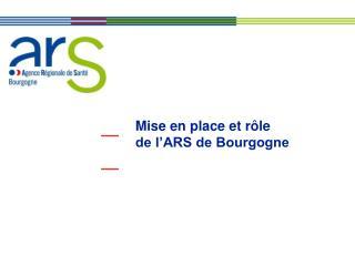 Mise en place et r le  de l ARS de Bourgogne