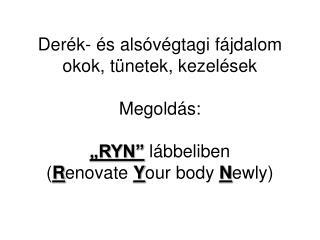 Der k-  s als v gtagi f jdalom okok, t netek, kezel sek  Megold s:   RYN  l bbeliben Renovate Your body Newly