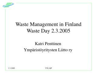 Waste Management in Finland Waste Day 2.3.2005