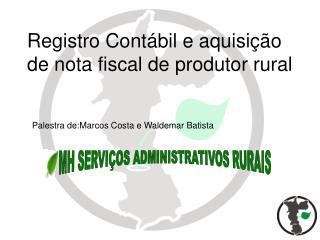 Registro Cont bil e aquisi  o de nota fiscal de produtor rural     Palestra de:Marcos Costa e Waldemar Batista