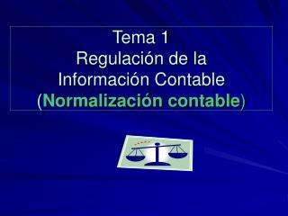Tema 1 Regulaci n de la Informaci n Contable Normalizaci n contable